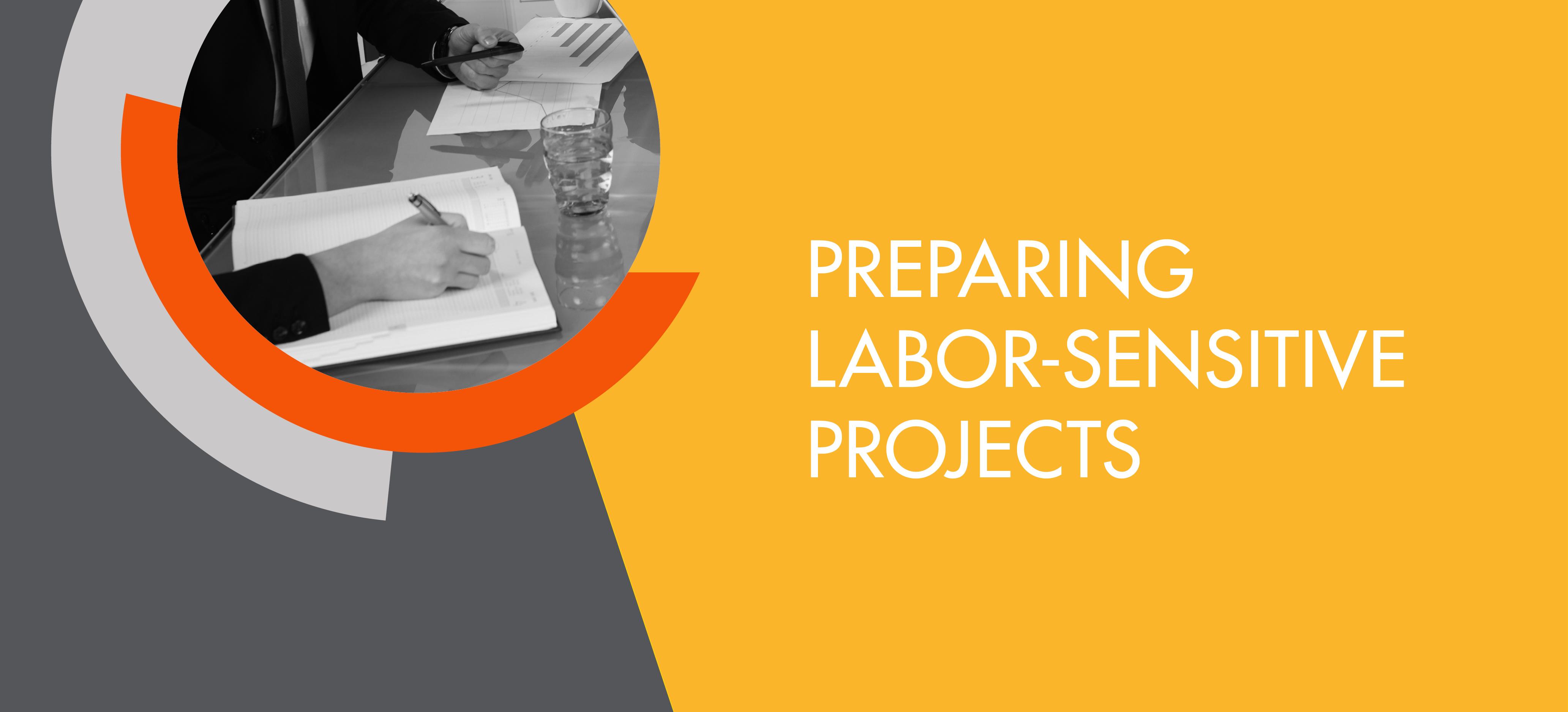 Preparing labor-sensitive projects